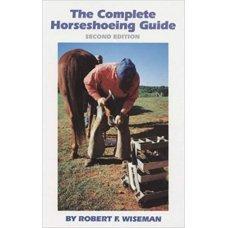 Complete Horseshoeing Guide - ROBERT K. WISEMAN