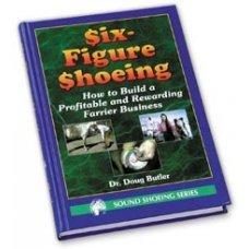 Six-Figure Shoeing - DOUG BUTLER